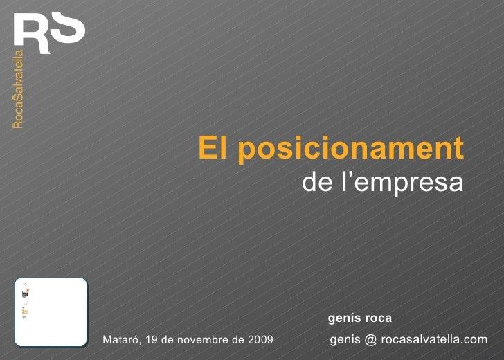 El posicionament de l'empresa Mataró, 19 de novembre de 2009 genis @ rocasalvatella.com genís roca