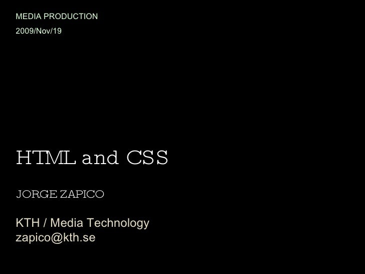 HTML and CSS JORGE ZAPICO KTH / Media Technology [email_address] MEDIA PRODUCTION 2009/Nov/19