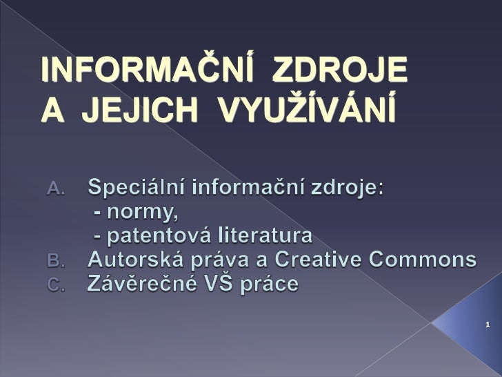 Speciální informační zdroje:       - normy,        - patentová literatura <br />Autorská práva a CreativeCommons<br />Závě...