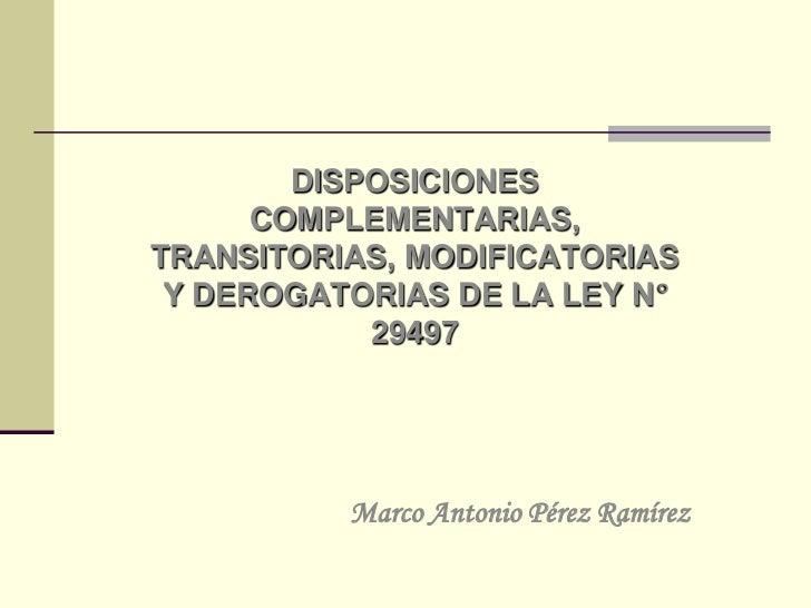 DISPOSICIONES COMPLEMENTARIAS, TRANSITORIAS, MODIFICATORIAS Y DEROGATORIAS DE LA LEY N°29497
