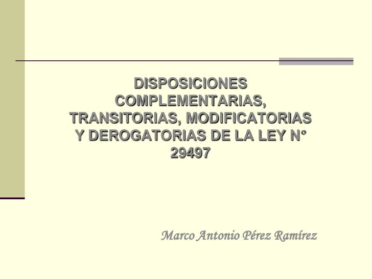 DISPOSICIONES COMPLEMENTARIAS, TRANSITORIAS, MODIFICATORIAS Y DEROGATORIAS DE LA LEY N°29497