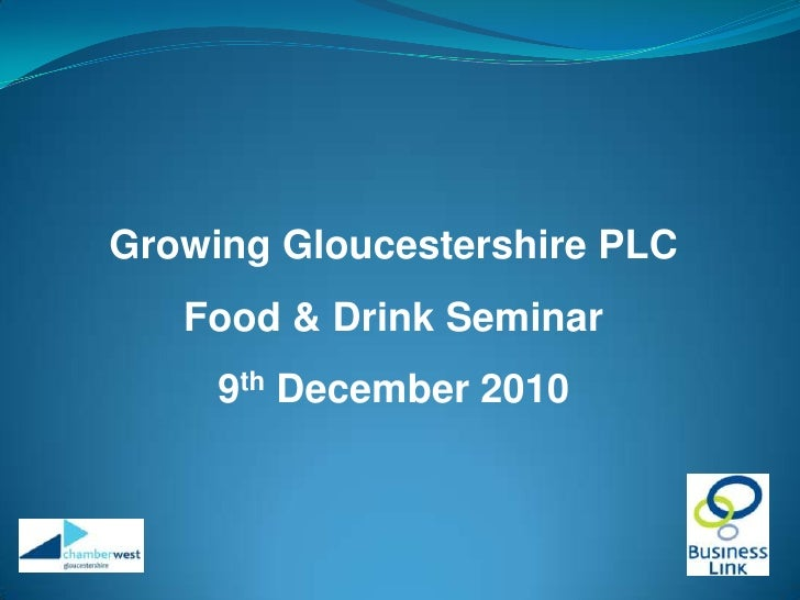 Growing Gloucestershire PLC<br />Food & Drink Seminar<br />9th December 2010<br />