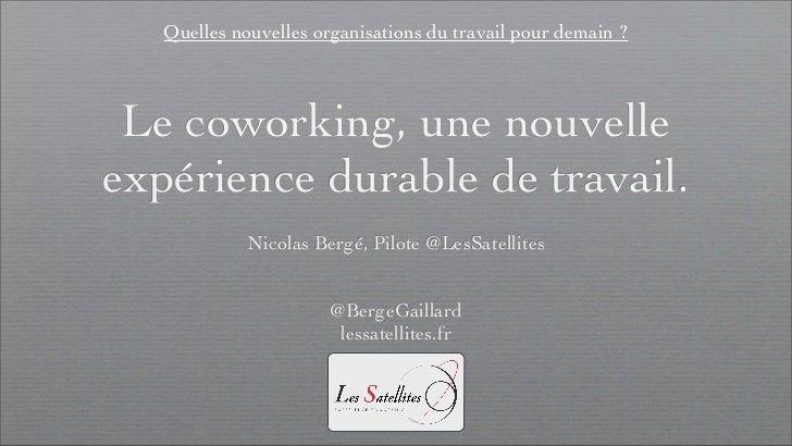 Quelles nouvelles organisations du travail pour demain ? Le coworking, une nouvelleexpérience durable de travail.         ...