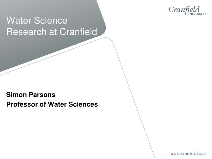Water Science Research at Cranfield<br />Simon Parsons<br />Professor of Water Sciences<br />