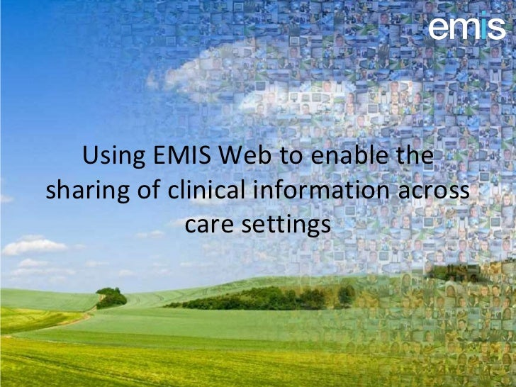Using EMIS Web to enable thesharing of clinical information across             care settings
