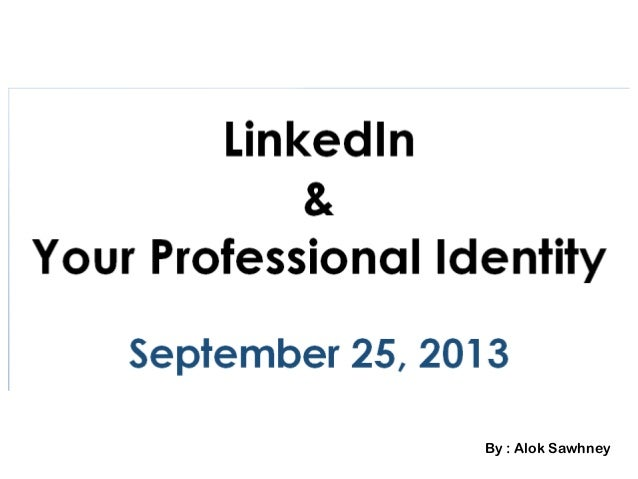 LinkedIn and Your Professional Identity Carlos Albizu University September 2013