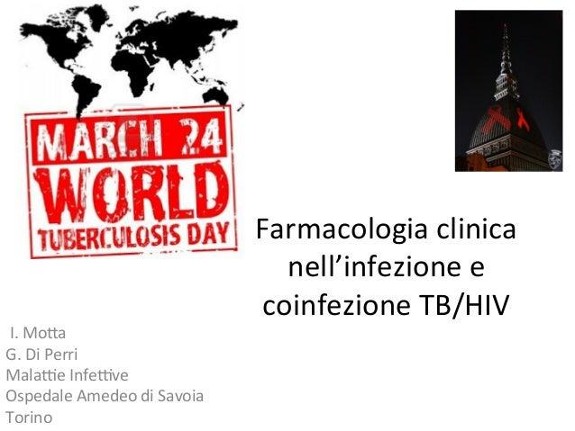 Farmacologia  clinica   nell'infezione  e   coinfezione  TB/HIV     I.  Mo8a   G.  Di  Perri   Mal...