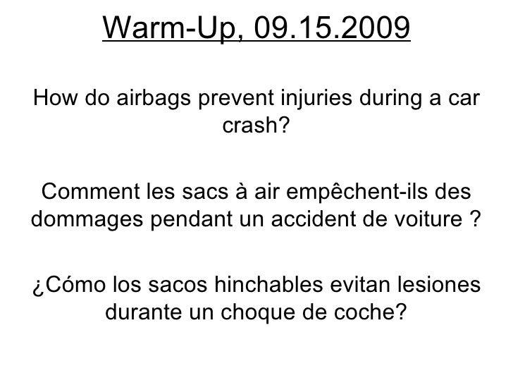 Warm-Up, 09.15.2009 How do airbags prevent injuries during a car crash? Comment les sacs à air empêchent-ils des dommages ...