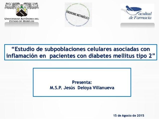 """Presenta: M.S.P. Jesús Deloya Villanueva 15 de Agosto de 2015 """"Estudio de subpoblaciones celulares asociadas con inflamaci..."""
