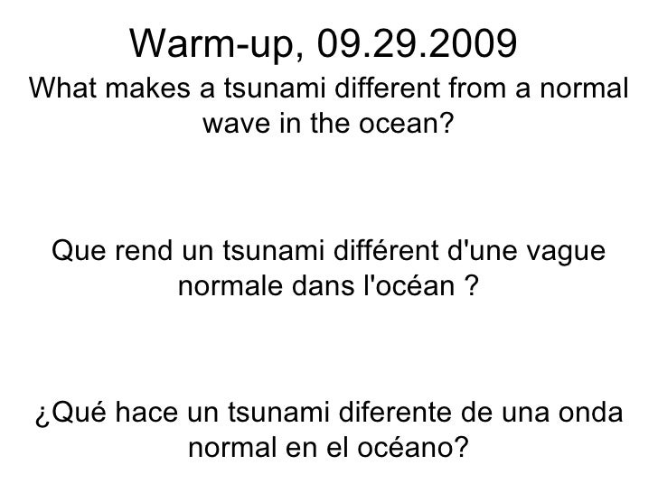 Warm-up, 09.29.2009 What makes a tsunami different from a normal wave in the ocean? Que rend un tsunami différent d'une va...