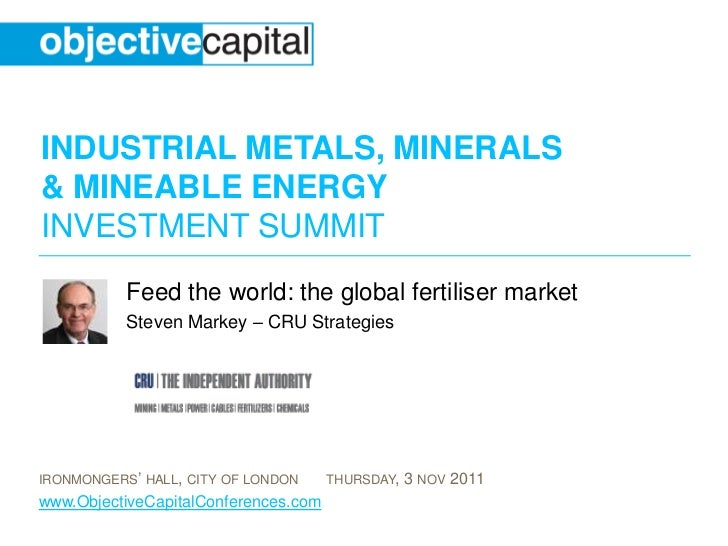 INDUSTRIAL METALS, MINERALS& MINEABLE ENERGYINVESTMENT SUMMIT           Feed the world: the global fertiliser market      ...