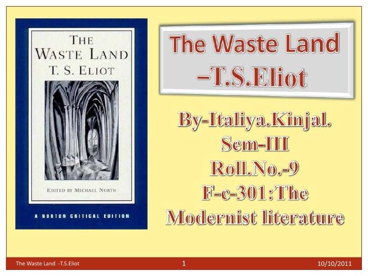 10/10/2011<br />The Waste Land  -T.S.Eliot<br />1<br />The Waste Land –T.S.Eliot<br />By-Italiya.Kinjal.<br />Sem-III<br /...