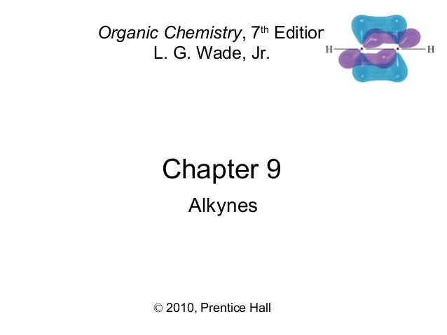 Chapter 9 © 2010, Prentice Hall Organic Chemistry, 7th Edition L. G. Wade, Jr. Alkynes
