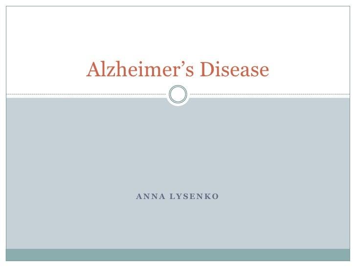 Anna Lysenko<br />Alzheimer's Disease<br />