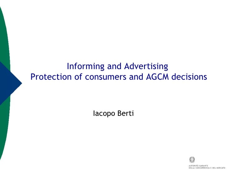 Informing and Advertising  Protection of consumers and AGCM decisions Iacopo Berti
