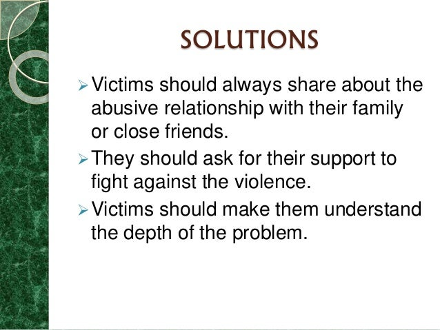 solutions to domestic violence This study will examine the causes, incidence, and solutions involved in preventing and analyzing domestic violence by observing data from across america, one can realize the growing problem of domestic violence, which has involves great majority of males victimizing women.