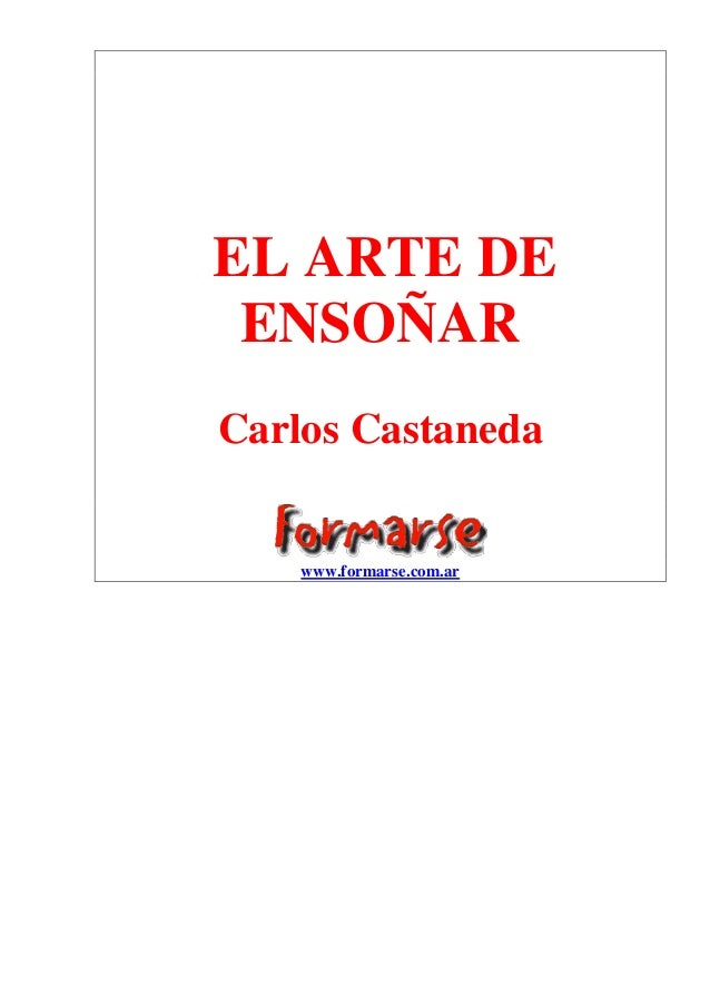 EL ARTE DE ENSOÑAR Carlos Castaneda www.formarse.com.ar
