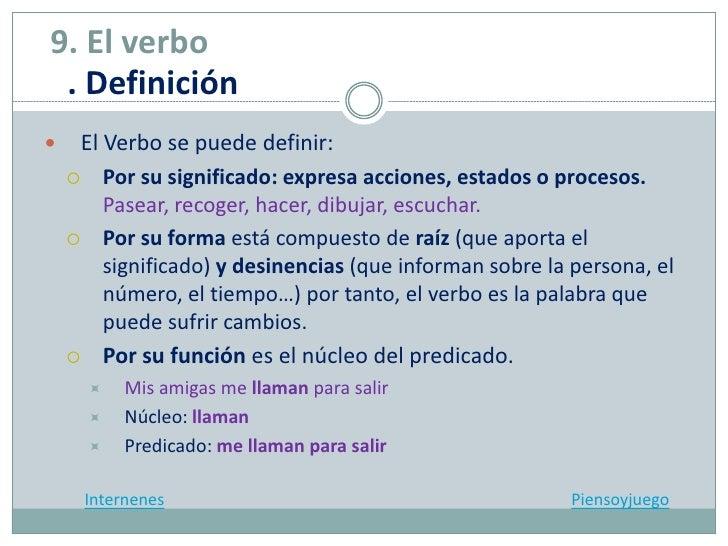 9. El verbo . Definición    El Verbo se puede definir:     Por su significado: expresa acciones, estados o procesos.    ...