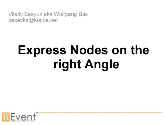 Vitaliy Basyuk aka Wolfgang Basbecevka@kucoe.netExpress Nodes on theright Angle