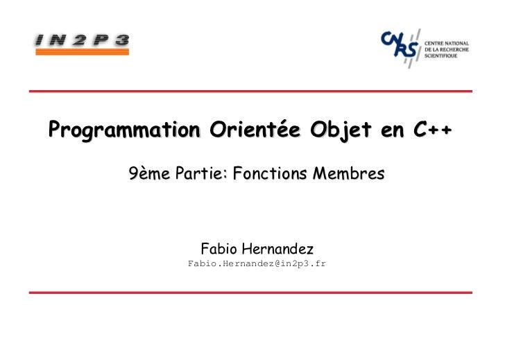 Programmation Orientée Objet en C++      9ème Partie: Fonctions Membres              Fabio Hernandez            Fabio.Hern...