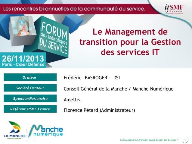 Le Management de transition pour la Gestion des services IT Orateur Société Orateur Sponsor/Partenaire Référent itSMF Fran...