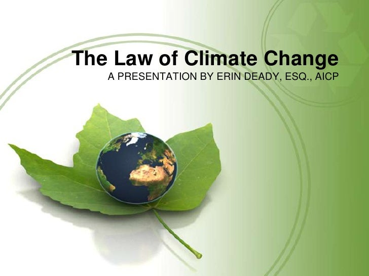 The Law of Climate Change<br />A PRESENTATION BY ERIN DEADY, ESQ., AICP<br />