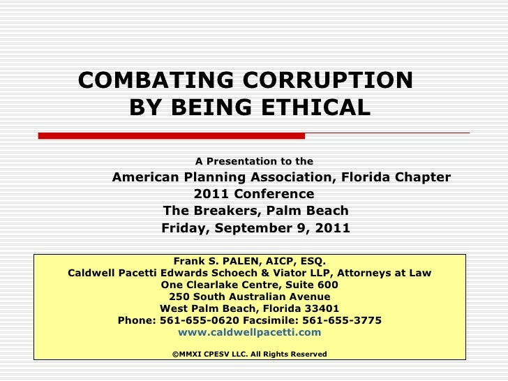 COMBATING CORRUPTION  BY BEING ETHICAL A Presentation to the  American Planning Association, Florida Chapter 2011 Conferen...
