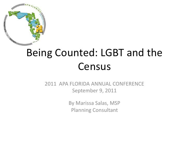 Being Counted: LGBT and the          Census   2011 APA FLORIDA ANNUAL CONFERENCE             September 9, 2011           B...