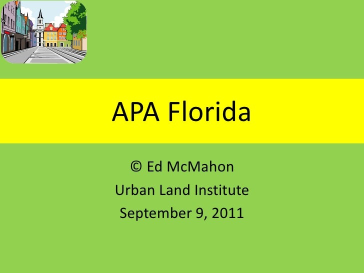 APA Florida<br />© Ed McMahon<br />Urban Land Institute<br />September 9, 2011<br />