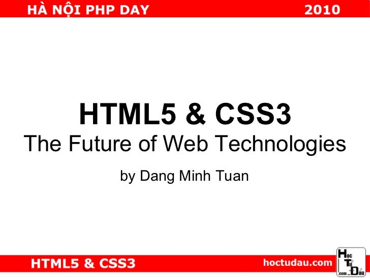 HTML5 & CSS3The Future of Web Technologies        by Dang Minh Tuan