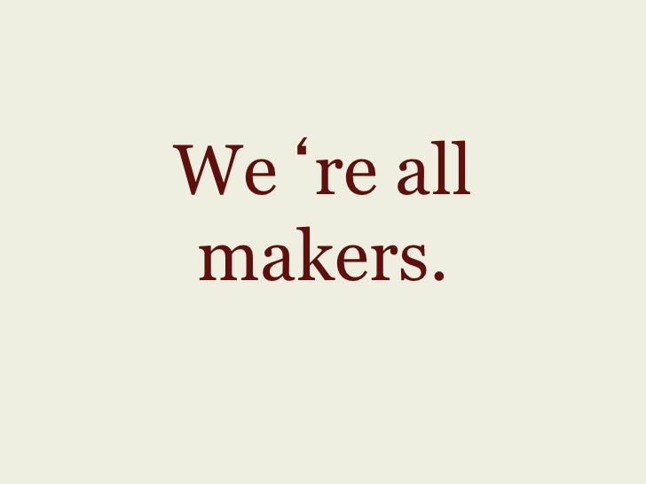 We re allmakers.