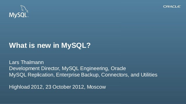 What is new in MySQL?Lars ThalmannDevelopment Director, MySQL Engineering, OracleMySQL Replication, Enterprise Backup, Con...