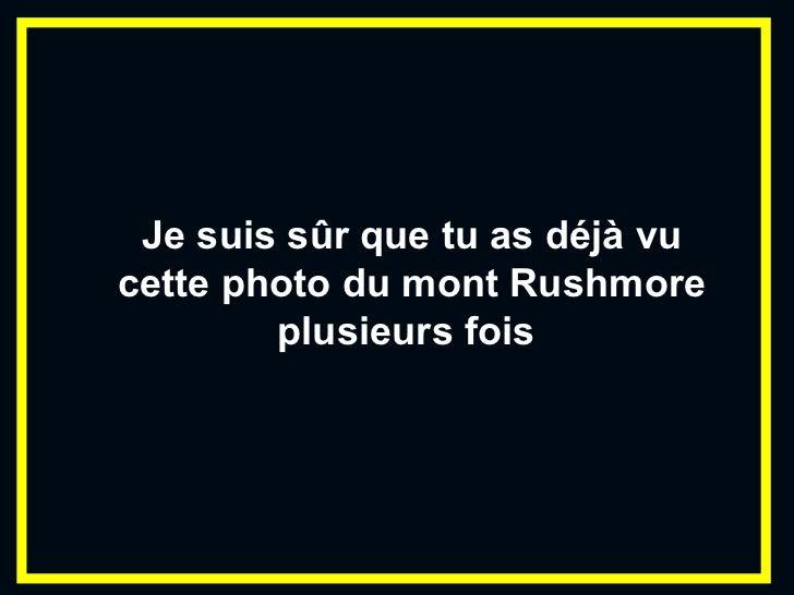 Je suis sûr que tu as déjà vu cette photo du mont Rushmore plusieurs fois