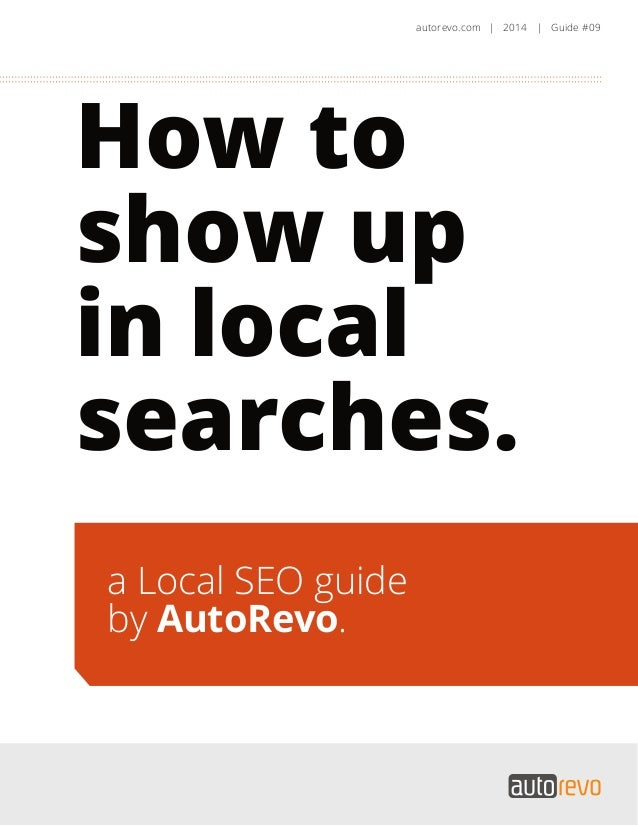 How to show up in local searches. autorevo.com | 2014 | Guide #09 a Local SEO guide by AutoRevo.