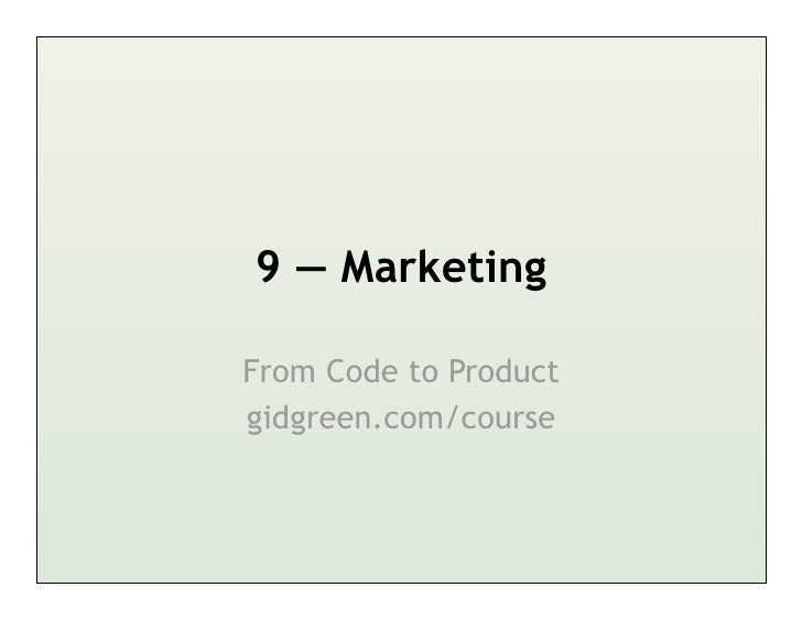 9 — MarketingFrom Code to Productgidgreen.com/course