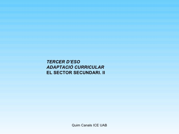 TERCER D'ESO ADAPTACIÓ CURRICULAR  EL SECTOR SECUNDARI. II
