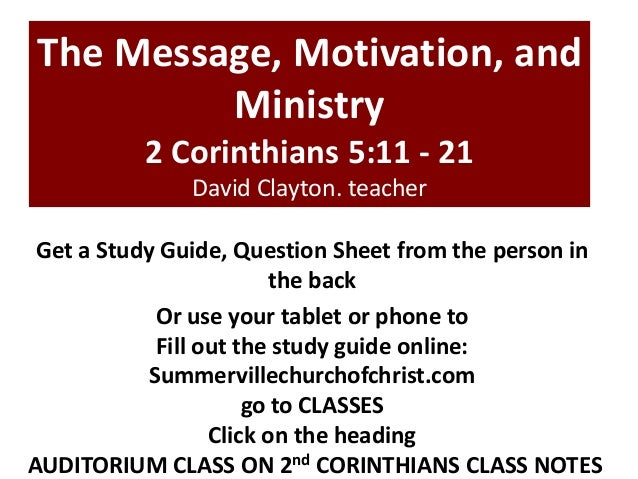 The Message, Motivation, and Ministry 2 Corinthians 5:11 - 21 David Clayton. teacher Get a Study Guide, Question Sheet fro...