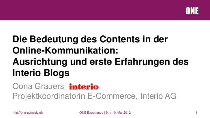 Die Bedeutung des Contents in derOnline-Kommunikation:Ausrichtung und erste Erfahrungen desInterio BlogsOona GrauersProjek...