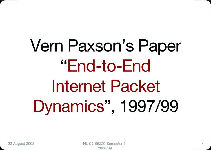 """Vern Paxson's Paper""""                 """"End-to-End""""               Internet Packet             Dynamics"""", 1997/99 22 August 2..."""