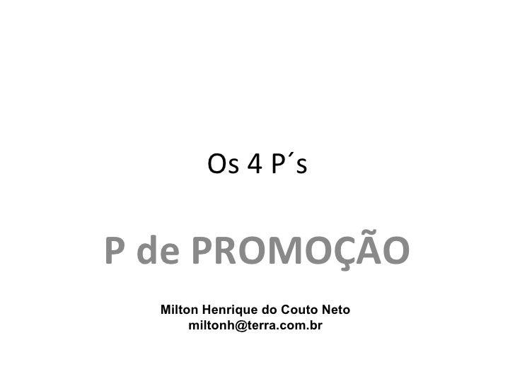 Os 4 P´sP de PROMOÇÃO  Milton Henrique do Couto Neto       miltonh@terra.com.br