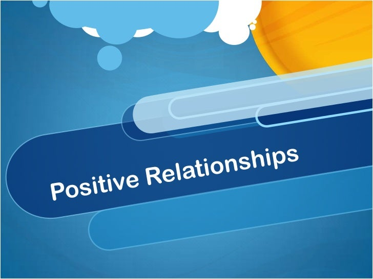 Positive Relationships The external factor that appears to make the largest contribution to children and young people's we...