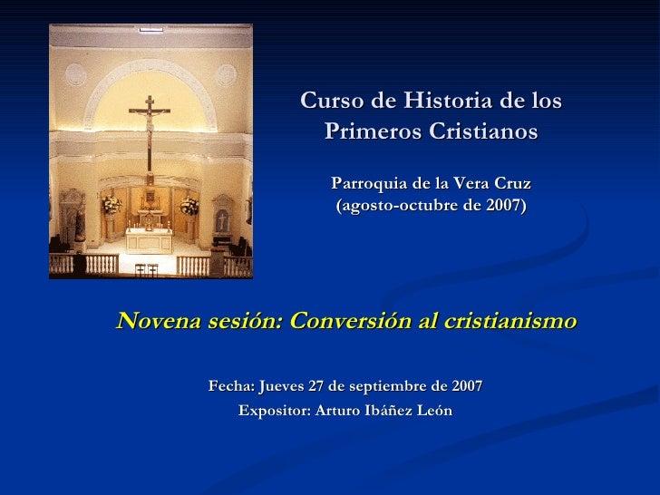 Curso de Historia de los Primeros Cristianos Parroquia de la Vera Cruz (agosto-octubre de 2007)   Novena sesión: Conversió...