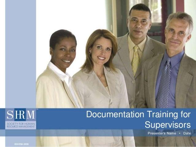 Documentation Training for Supervisors Presenter's Name • Date