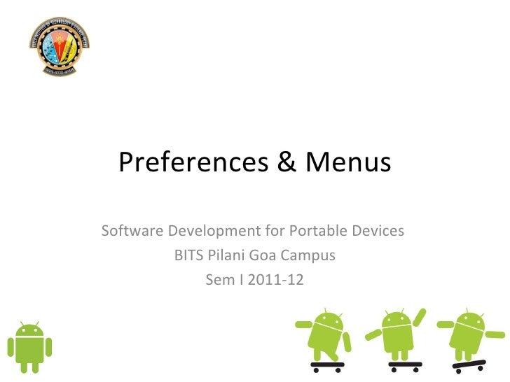 Preferences & Menus Software Development for Portable Devices  BITS Pilani Goa Campus Sem I 2011-12