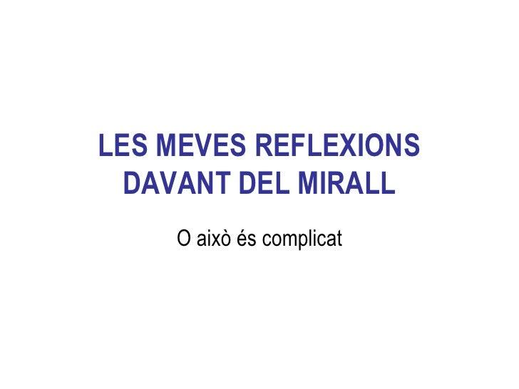 LES MEVES REFLEXIONS DAVANT DEL MIRALL O això és complicat