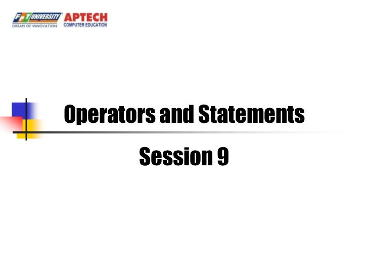 Operators and Statements       Session 9