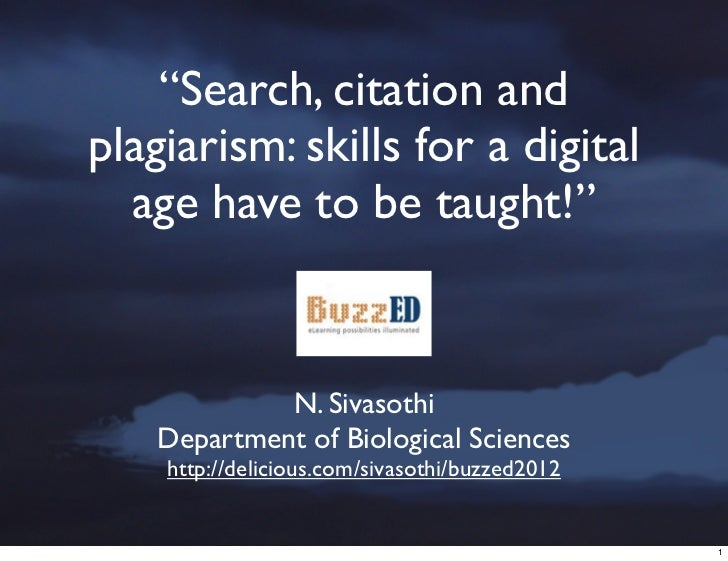"""""""Search, citation andplagiarism: skills for a digital  age have to be taught!""""             N. Sivasothi    Department of B..."""