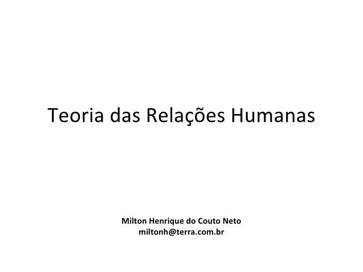 Teoria das Relações Humanas       Milton Henrique do Couto Neto           miltonh@terra.com.br
