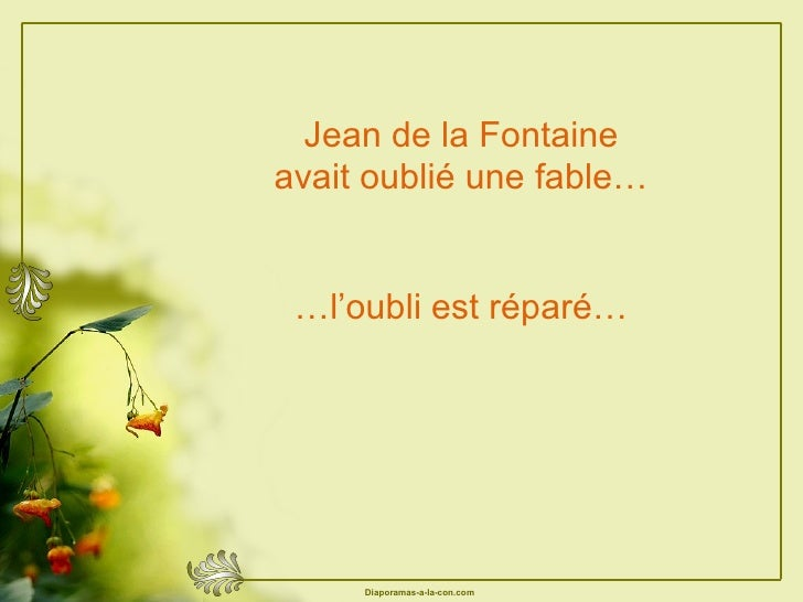 Jean de la Fontaine avait oublié une fable… … l'oubli est réparé…