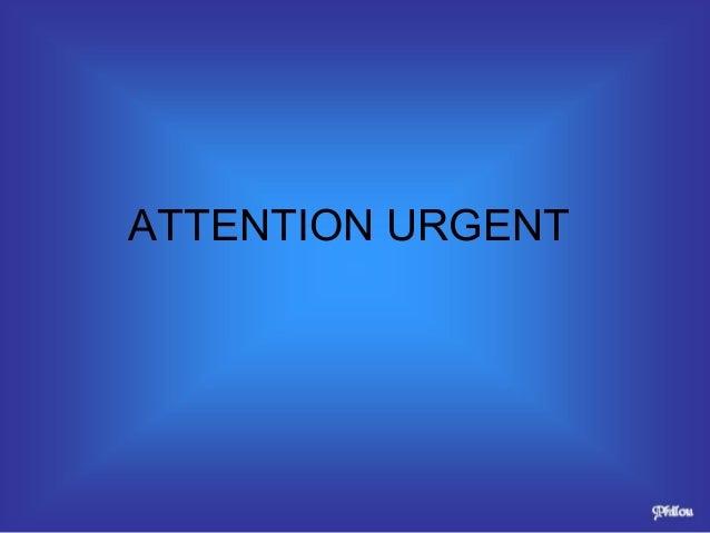 ATTENTION URGENT